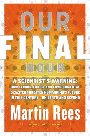 9780465068623: Our Final Hour: A Scientist's Warning : How Terror, Error, and Environmental Disaster Threaten Humankind's Future in This Century--On Earth and Beyond