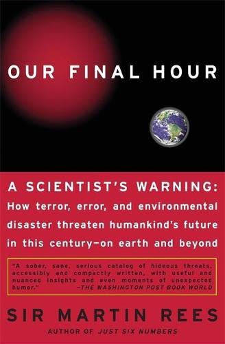 9780465068630: Our Final Hour: A Scientist's warning : How Terror, Error, and Environmental Disaster Threaten Humankind's Future in This Century--On Earth and Beyond