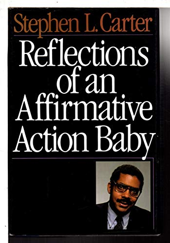 Reflections of an Affirmative Action Baby: Carter, Stephen L.