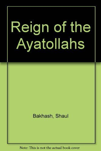 9780465068876: The Reign of the Ayatollahs: Iran and the Islamic Revolution