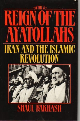 9780465068906: The Reign of the Ayatollahs: Iran and the Islamic Revolution