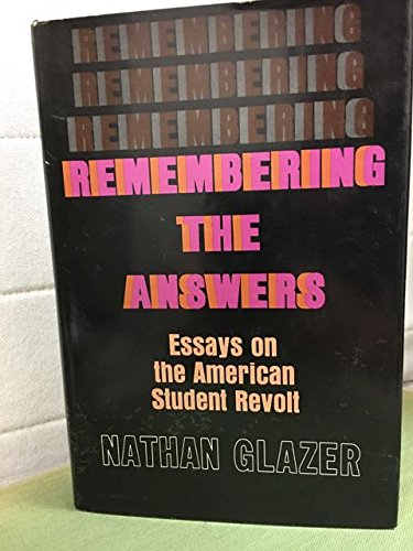 REMEMBERING THE ANSWERS; Essays on the American Student Revolt: Glazer, Nathan