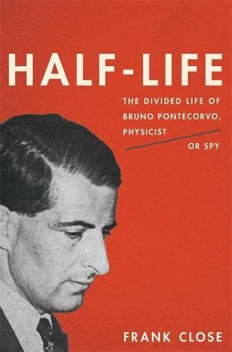9780465069989: Half-Life: The Divided Life of Bruno Pontecorvo, Physicist or Spy