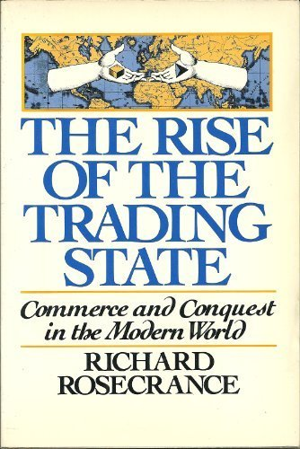 Rise of the Trading State: Commerce and Conquest in the Modern World: Rosecrance, Richard N.