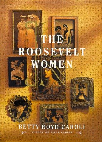 9780465071333: The Roosevelt Women: A Portrait In Five Generations