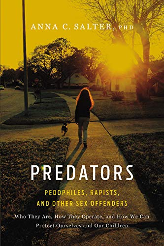 Predators: Pedophiles, Rapists, And Other Sex Offenders: Salter, Anna