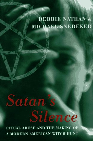 Satan's Silence: Ritual Abuse And The Making: Michael Snedeker,Nathan, Debbie