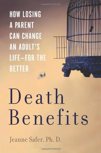 9780465072118: Death Benefits: How Losing a Parent Can Change an Adult's Life--For the Better