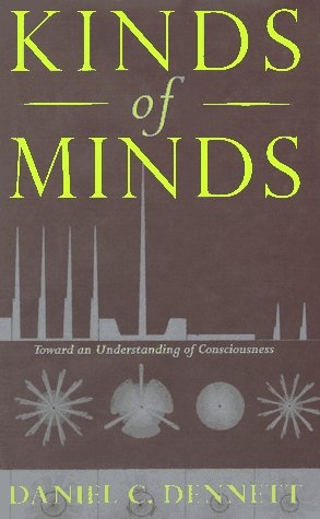 Kinds Of Minds: Toward An Understanding Of Consciousness (Science Masters Series) (0465073506) by Daniel C. Dennett