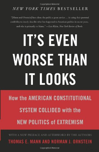 9780465074730: It's Even Worse Than It Looks: How the American Constitutional System Collided with the New Politics of Extremism