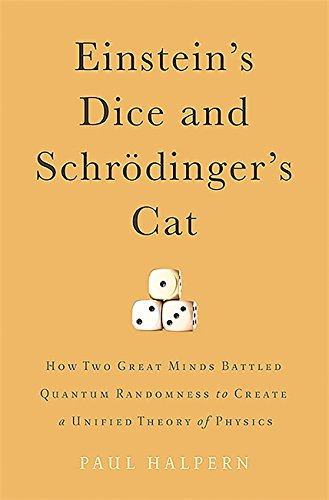 Einstein's Dice and Schrödinger's Cat: How Two Great Minds Battled Quantum ...