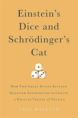 9780465075713: Einstein's Dice and Schrödinger's Cat: How Two Great Minds Battled Quantum Randomness to Create a Unified Theory of Physics