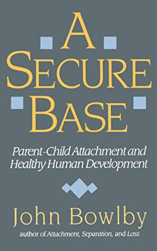 9780465075973: A Secure Base: Parent-Child Attachment and Healthy Human Development