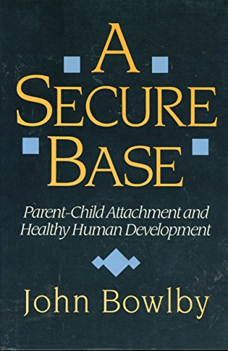 9780465075980: A Secure Base: Parent-Child Attachment and Healthy Human Development