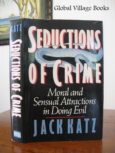 9780465076154: Seductions of Crime: Moral and Sensual Attractions in Doing Evil