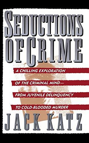 9780465076161: Seductions Of Crime: Moral and Sensual Attractions in Doing Evil