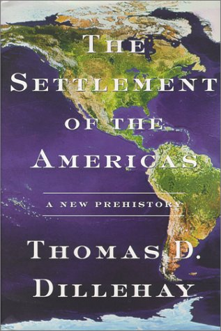 The Settlement of the Americas: A New: Dillehay, Tom D.