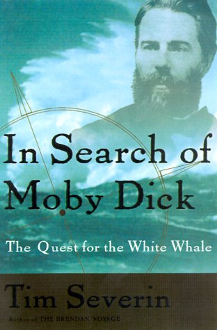 In Search Of Moby Dick The Quest: Severin, Tim