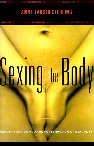 9780465077137: Sexing the Body: Gender Politics and the Construction of Sexuality