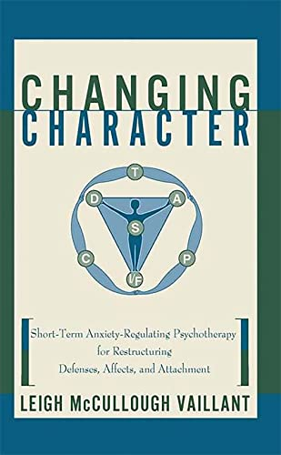 9780465077922: Changing Character: Short Term Anxiety-Regulating Psychotherapy for Restructuring Defense...