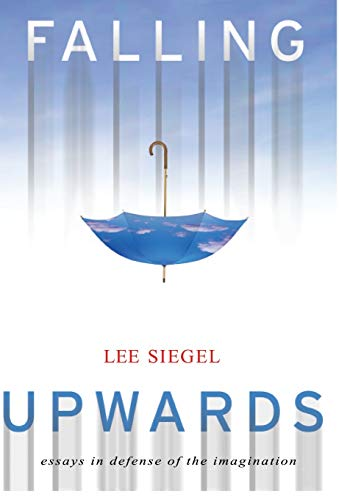 Falling Upwards: Essays in Defense of the Imagination: Siegel, Lee