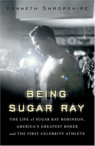 9780465078035: Being Sugar Ray: The Life of Sugar Ray Robinson, America's Greatest Boxer and the First Celebrity Athlete