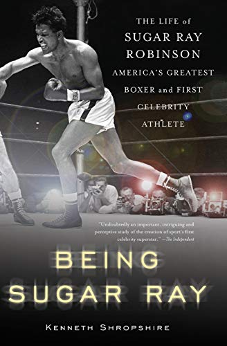 9780465078042: Being Sugar Ray: Sugar Ray Robinson, America's Greatest Boxer and First Celebrity Athlete