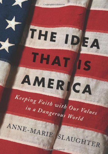 9780465078080: The Idea that Is America: Keeping Faith with Our Values in a Dangerous World