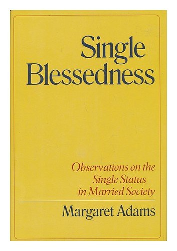 Single Blessedness : Observations on the Single: Margaret Adams