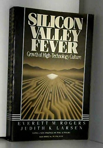 Silicon Valley Fever: Growth of High-Technology Culture (0465078222) by Rogers, Everett M.; Larsen, Judith K.