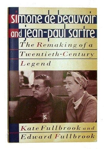 9780465078288: Simone De Beauvoir And Jean Paul Sartre: The Remaking Of A Twentieth Century Legend