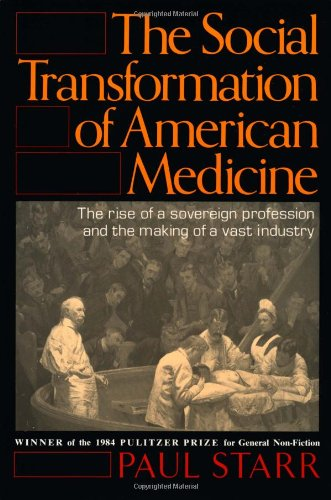 9780465079353: The Social Transformation of American Medicine: The rise of a sovereign profession and the making of a vast industry