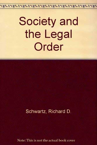 SOCIETY AND THE LEGAL ORDER. Case And Materials In The Sociology Of Law.: Schwartz, Richard and ...