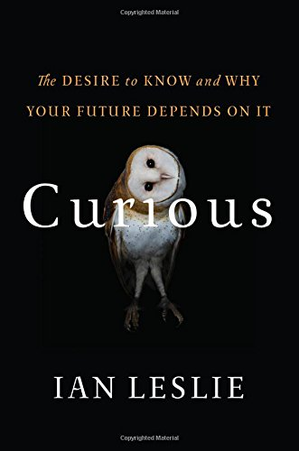 Curious: The Desire to Know and Why Your Future Depends On It: Leslie, Ian