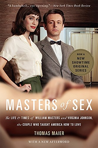 9780465079995: Masters of Sex (Media tie-in): The Life and Times of William Masters and Virginia Johnson, the Couple Who Taught America How to Love