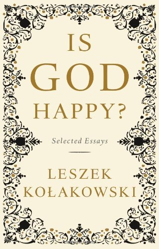 Is God Happy?: Selected Essays (9780465080991) by Leszek Kolakowski
