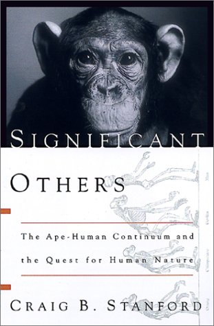Significant Others: The Ape-Human Continuum and the: Stanford, Craig