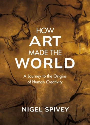 9780465081813: How Art Made the World: A Journey to the Origins of Human Creativity by Nigel Spivey (2005-11-28)