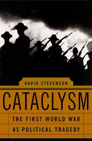 Cataclysm: The First World War As Political Tragedy: David Stevenson
