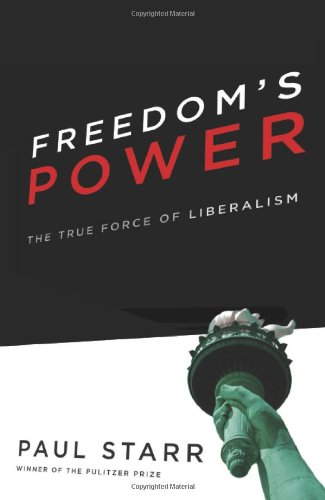 9780465081868: Freedom's Power: The True Force of Liberalism