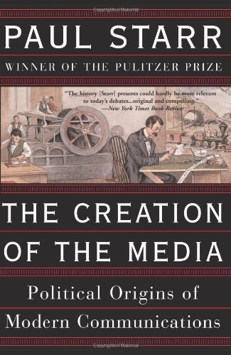 9780465081936: The Creation Of The Media: Political Origins Of Modern Communications
