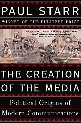 9780465081943: The Creation of the Media: Political Origins of Modern Communications