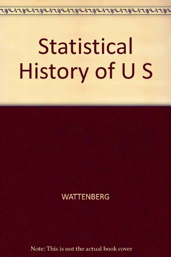 The Statistical History of the United States: From Colonial Times to the Present: Wattenberg, Ben J...