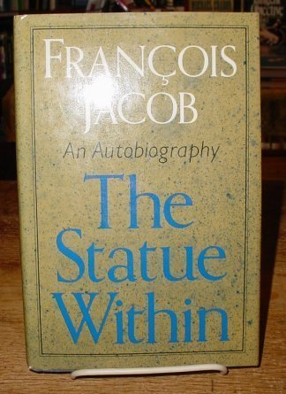 The Statue Within : An Autobiography: Francois Jacob