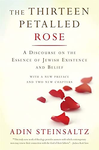 9780465082728: The Thirteen Petalled Rose: A Discourse On The Essence Of Jewish Existence And Belief
