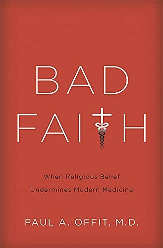 9780465082964: Bad Faith: When Religious Belief Undermines Modern Medicine