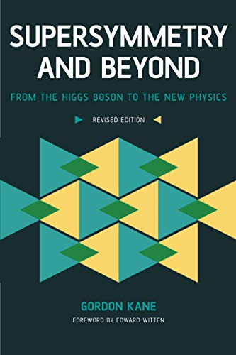 Supersymmetry and Beyond: From the Higgs Boson to the New Physics (0465082971) by Gordon Kane