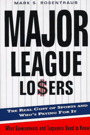 9780465083176: Major League Losers: The Real Cost Of Sports And Who's Paying For It