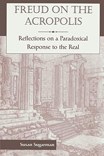 9780465083305: Freud On The Acropolis: Reflections On A Paradoxical Response To The Real