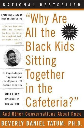 9780465083619: Why Are All the Black Kids Sitting Together in the Cafeteria?: Revised Edition: A Psychologist Explains the Development of Racial Identity